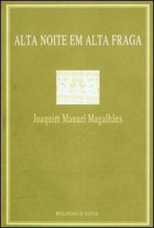 Alta Noite em Alta Fraga - Joaquim Manuel Magalhães