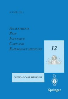 Anaesthesia, Pain, Intensive Care and Emergency Medicine - A.P.I.C.E.: Proceedings of the 12th Postgraduate Course in Critical Care Medicine Trieste, Italy - November 19 21, 1997 - Antonino Gullo