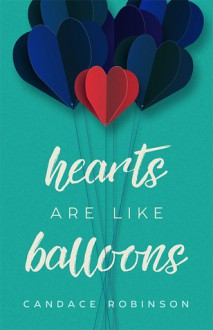 Hearts Are Like Balloons - Candace Robinson