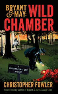 Bryant & May: Wild Chamber: A Peculiar Crimes Unit Mystery - Christopher Fowler