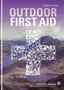 Outdoor First Aid: A Practical Manual. Katherine Wills - Katherine Wills
