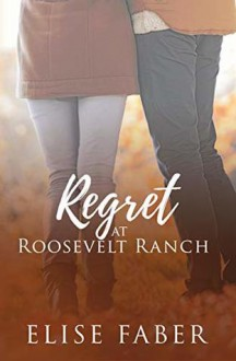Regret at Roosevelt Ranch (Roosevelt Ranch #4) - Elise Faber