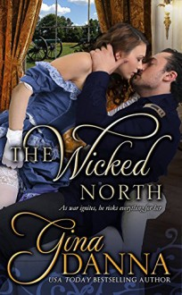 The Wicked North (Hearts Touched By Fire Book 1) - Gina Danna