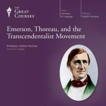 Emerson, Thoreau, and the Transcendentalist Movement (The Great Courses) - Ashton Nichols