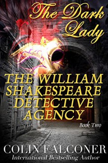 The William Shakespeare Detective Agency: The Dark Lady (The William Shakespeare Detective Agency Book 2) - Colin Falconer