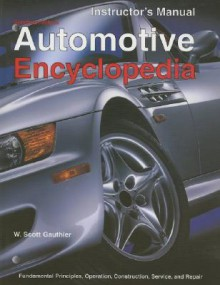 Automotive Encyclopedia: Fundamental Principles, Operation, Construction, Service, and Repair - W. Scott Gauthier