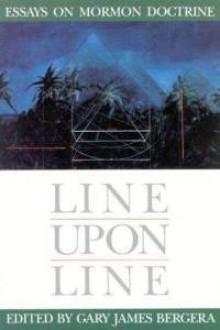 Line upon Line: Essays on Mormon Doctrine - Gary James Bergera, Stephen L. Richards