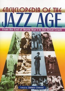Encyclopedia of the Jazz Age Set: From the End of World War I to the Great Crash - James D. Ciment