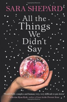 All The Things We Didn't Say - Sara Shepard