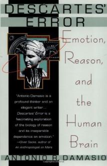 Descartes Error: Emotion, Reason, and the Human Brain - Antonio R. Damasio, Grosset & Dunlap Inc.