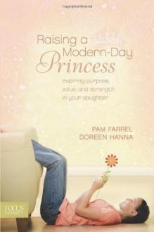 Raising A Modern Day Princess - Pam Farrel, Doreen Hanna