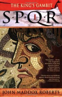 SPQR I: The King's Gambit - John Maddox Roberts