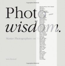 Photowisdom: Master Photographers and Their Art - Lewis Blackwell