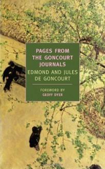 Pages from the Goncourt Journals (New York Review Books Classics) - 'Edmond de Goncourt', 'Jules de Goncourt'