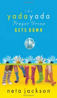 The Yada Yada Prayer Group Gets Real - Neta Jackson