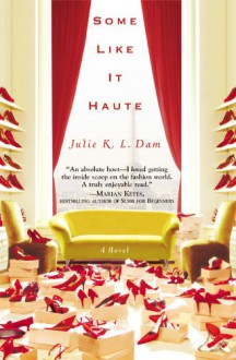 Some Like It Haute - Julie K.L. Dam