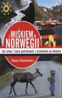 Z Miśkiem w Norwegii - Aldona Urbankiewicz