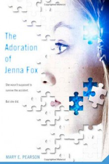 The Adoration of Jenna Fox - Mary E. Pearson