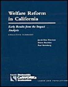 Welfare Reform In California: Early Results From The Impact Analysis: Executive Summary - Jacob Alex Klerman