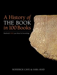 A History of The Book in 100 Books - Sara Ayad, Roderick Cave