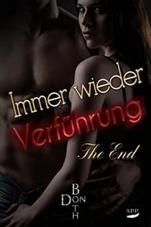 Immer wieder Verführung - The End (Immer wieder Reihe ... 6) - Don Both, A.P.P. Verlag