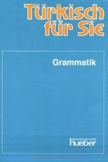 Türkisch für Sie, Grammatik - Margarete I. Ersen-Rasch