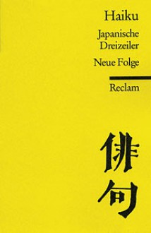 Haiku. Japanische Dreizeiler. Neue Folge - Jan Ulenbrook