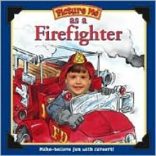 Picture Me as a Firefighter - Deborah D'Andrea