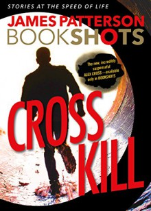 Cross Kill: An Alex Cross Story (BookShots) - James Patterson