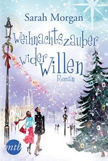 Weihnachtszauber wider Willen (New York Times Bestseller Autoren: Romance) - Sarah Morgan,Judith Heisig