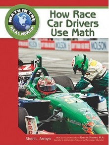 How Race Car Drivers Use Math - Sheri L. Arroyo, Rhea A. Stewart