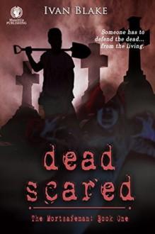 Dead Scared: The Mortsafeman - Ivan Blake