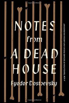 Notes from a Dead House - Richard Pevear,Larissa Volokhonsky,Fyodor Dostoevsky