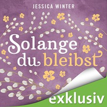 Solange du bleibst (Julia & Jeremy 2) - Jessica Winter, Marie Bierstedt, Elmar Börger, Audible GmbH