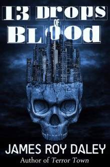 13 Drops of Blood - James Roy Daley