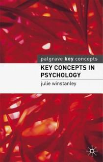 Key Concepts in Psychology - Julie Winstanley