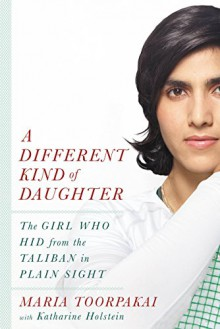 A Different Kind of Daughter: The Girl Who Hid from the Taliban in Plain Sight - Maria Toorpakai, Katharine Holstein