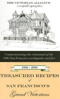 Treasured Recipes of San Francisco's Grand Victorians: Commemorating the 100-Year Anniversary of the 1906 San Francisco Earthquake and Fire - George Horsfall