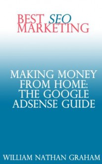 Making Money From Home: The Google AdSense Guide - William Graham