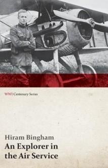 An Explorer in the Air Service (WWI Centenary Series) - Hiram Bingham