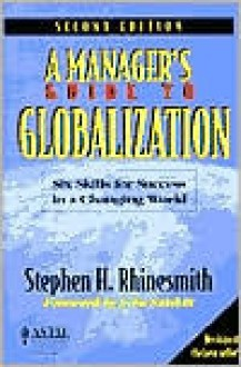 Managers Guide to Globalizatio: Six Skills for Success in a Changing World - Stephen H. Rhinesmith