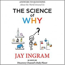 The Science of Why: Answers to Questions About the World Around Us - Jay Ingram,Jay Ingram,Audible Studios