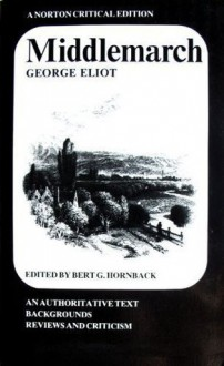 Middlemarch: An Authoritative Text, Backgrounds, Reviews and Criticism (A Norton Critical Edition) - Bert G. Hornback, George Eliot