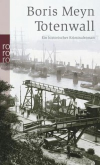 Totenwall: Ein historischer Kriminalroman - Boris Meyn