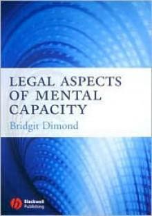 Legal Aspects of Mental Capacity - Bridgit C. Dimond