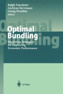 Optimal Bundling: Marketing Strategies for Improving Economic Performance - H. Hennig-Schmidt, H. Hennig-Schmidt