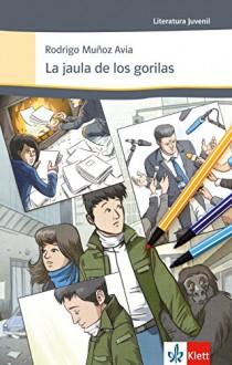 La jaula de los gorilas: Spanische Lektüre für das 4., 5. und 6. Lernjahr. Originaltext mit Annotationen (Literatura Juvenil) - Rodrígo Muñoz Avia