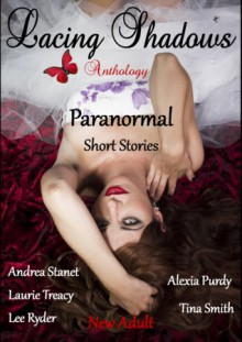 Lacing Shadows: Anthology - Tina Smith, Andrea Stanet, Laurie Treacy, Lee Ryder, Alexia Purdy