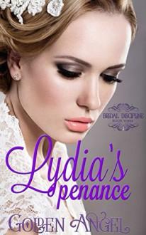Lydia's Penance (Bridal Discipline Book 4) - Golden Angel