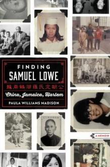 Finding Samuel Lowe: China, Jamaica, Harlem - Paula Williams Madison